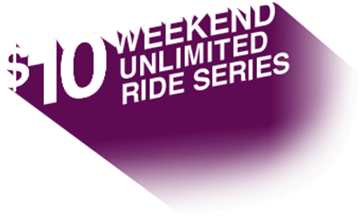 $10 Weekend Unlimited Ride Series